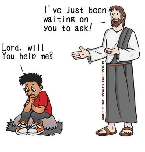 Memes, Help, and Waiting...: I've just been  waiting on  you to ask!  Lord, wi  You help me?