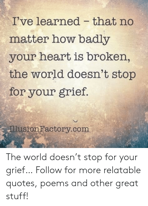 I've Learned That No Matter How Badly Your Heart Is Broken