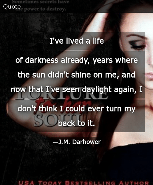 I've Lived a Life of Darkness Already Years Where the Sun