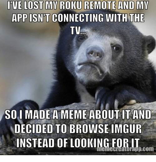 I'VE LOST MY ROKU REMOTE AND MY APP ISNPT CONNECTING WITH