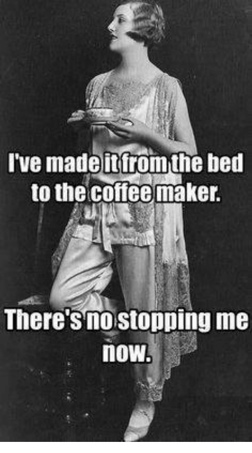 Dank, Coffee, and 🤖: I've madenfrom the bed  to the coffee maker.  There'smostopping me  now.