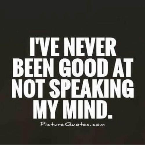 Ive Never Been Good At Not Speaking My Mind Pieture Quotescom