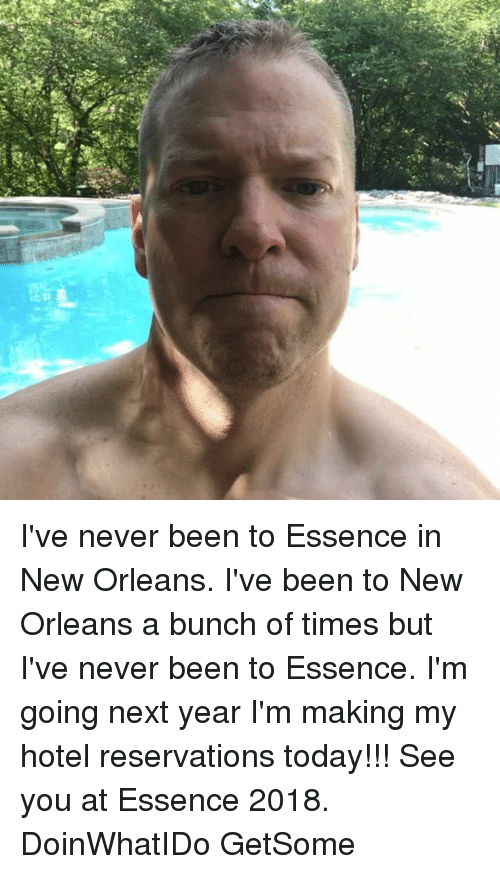 Memes, Hotel, and New Orleans: I've never been to Essence in New Orleans. I've been to New Orleans a bunch of times but I've never been to Essence. I'm going next year I'm making my hotel reservations today!!! See you at Essence 2018. DoinWhatIDo GetSome