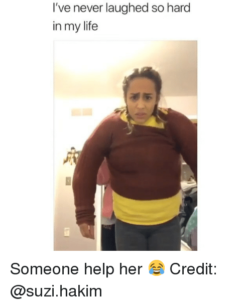 Life, Memes, and Help: I've never laughed so hard  in my life Someone help her 😂 Credit: @suzi.hakim