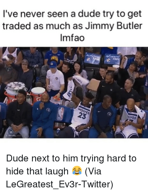 Basketball, Dude, and Jimmy Butler: I've never seen a dude try to get  traded as much as Jimmy Butler  Imfao Dude next to him trying hard to hide that laugh 😂 (Via LeGreatest_Ev3r-Twitter)