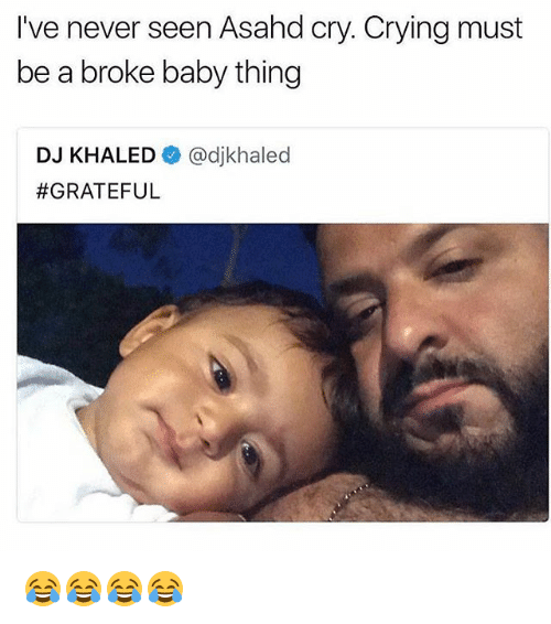 Crying, DJ Khaled, and Girl Memes: I've never seen Asahd cry. Crying must  be a broke baby thing  DJ KHALED幸@djkhaled  😂😂😂😂