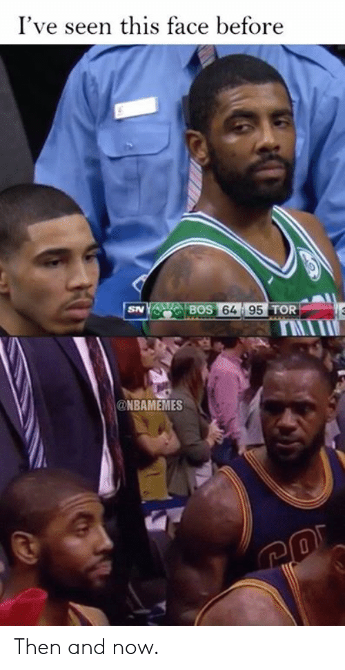 Nba, Tor, and Rit: I've seen this face before  64 95T  TOR  rIT  @NBAMEMES Then and now.