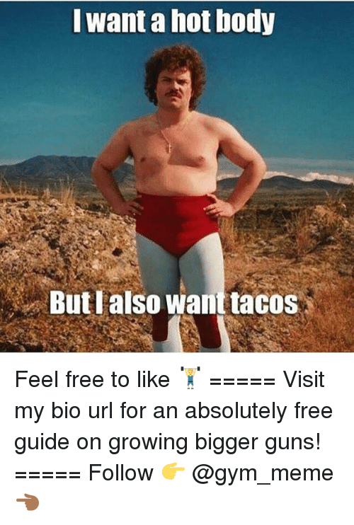 Iwant a Hot Body Butlalso Want Tacos Feel Free to Like ... 7f02c706f
