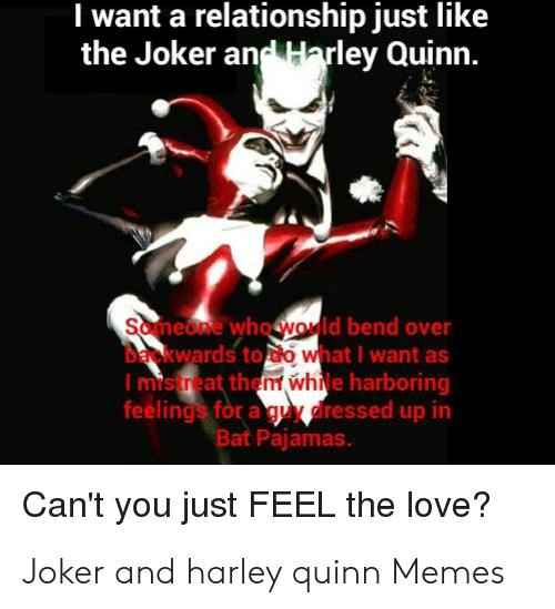 iwant a relationship just like the joker and harley quinn someone