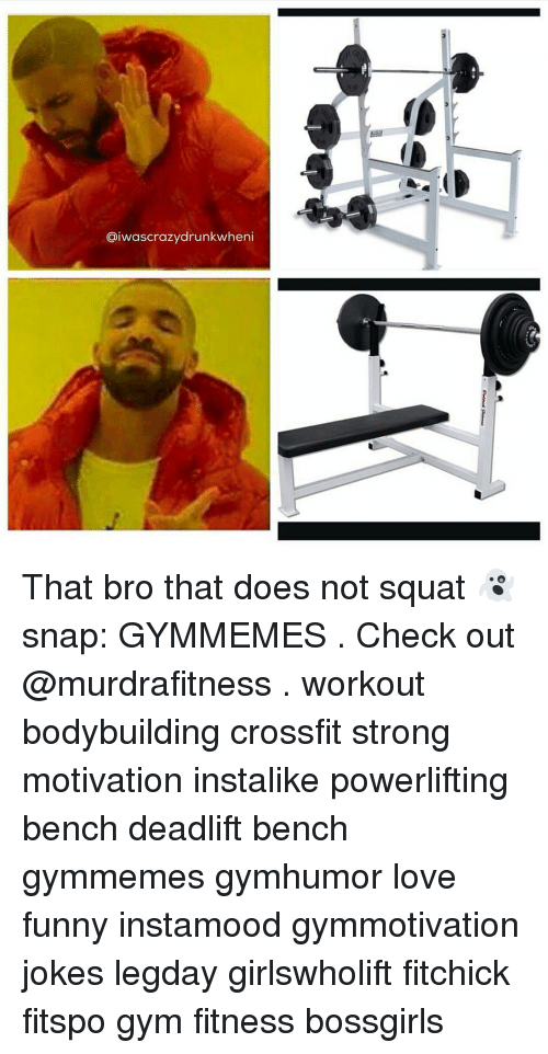 Crazy Drunk Wheni That Bro That Does Not Squat Snap Gymmemes