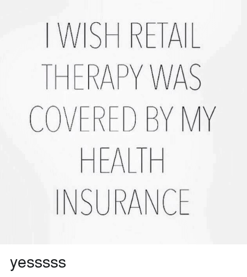 iwish retail therapy was covered by my health insurance yesssss 25631934 iwish retail therapy was covered by my health insurance yesssss
