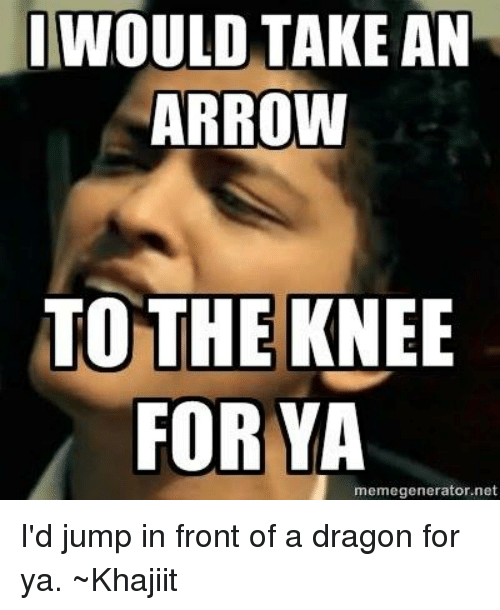 iwould take an arrow to the knee for ya memegenerator net 14197899 ✅ 25 best memes about taking an arrow to the knee taking an