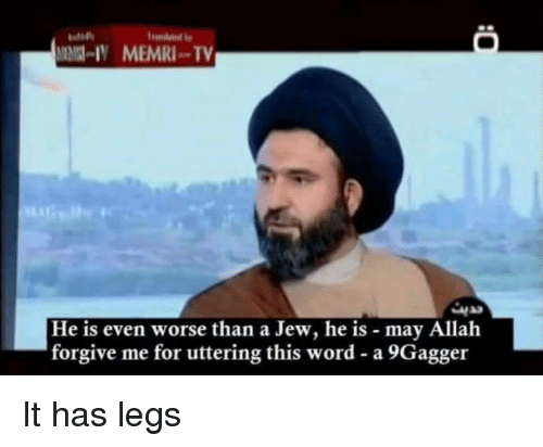 Word, Allah, and Jew: IY MEMRITV  He is even worse than a Jew, he is may Allah  forgive me for uttering this word- a 9Gagger