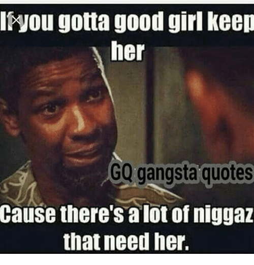 Iyou Gotta Good Girl Keep Her GQ Gangsta Quotes Cause ...