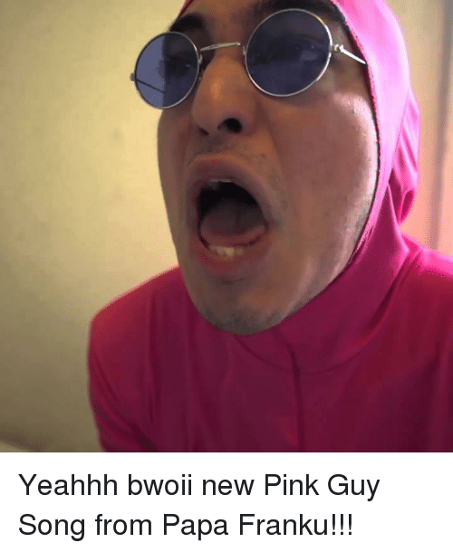 J Yeahhh Bwoii New Pink Guy Song From Papa Franku