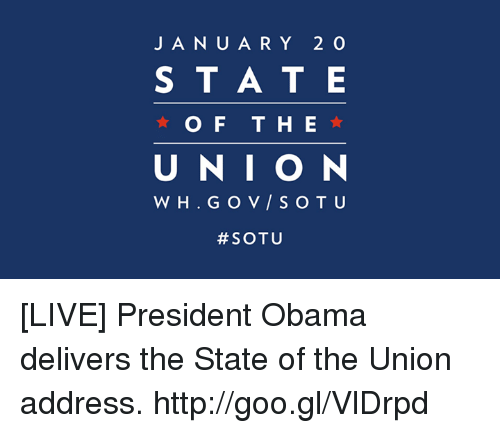 Dank, Obama, and Sotu: J A N U A R Y 2 O  S T A T E  O F THE  U N I O N  SOTU [LIVE] President Obama delivers the State of the Union address. http://goo.gl/VlDrpd