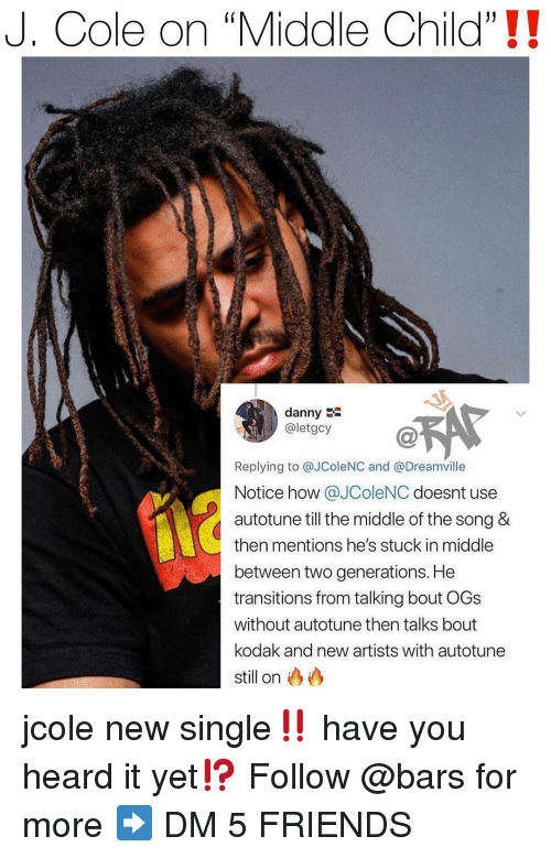 """Friends, J. Cole, and Memes: J. Cole on """"Middle Child""""!!  danny  @letgcy  Replying to @JColeNC and @Dreamville  Notice how @JColeNC doesnt use  autotune till the middle of the song &  then mentions he's stuck in middle  between two generations. He  transitions from talking bout OGs  without autotune then talks bout  kodak and new artists with autotune  still on jcole new single‼️ have you heard it yet⁉️ Follow @bars for more ➡️ DM 5 FRIENDS"""