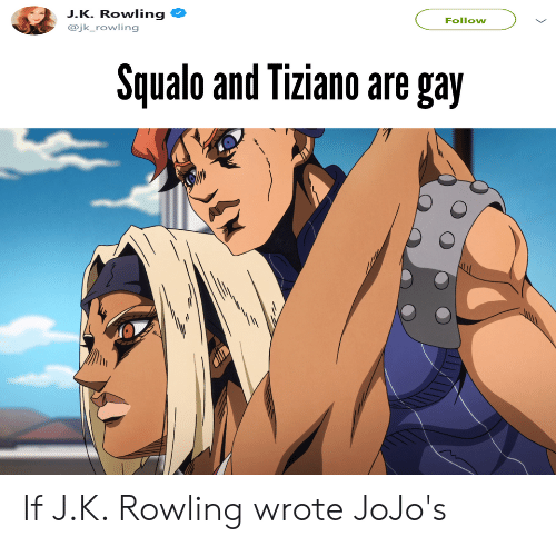 JK Rowling Follow Squalo and Tiziano Are Gay if JK Rowling Wrote