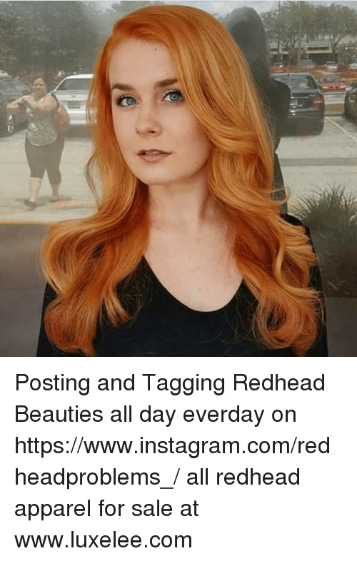 Memes, 🤖, and Redhead: 'J Posting and Tagging Redhead Beauties all day everday on https://www.instagram.com/redheadproblems_/ all redhead apparel for sale at www.luxelee.com