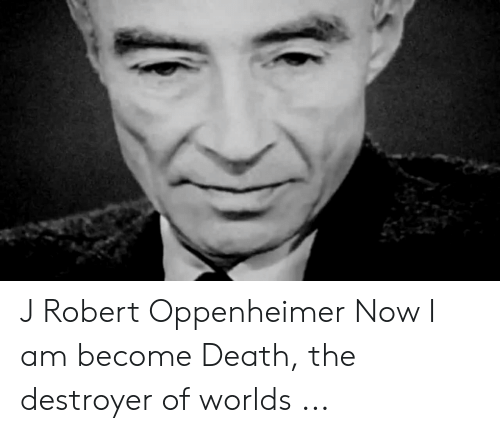 J Robert Oppenheimer Now I Am Become Death The Destroyer Of