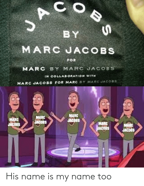 Reddit, Marc Jacobs, and Name: JA  BY  MARC JACOBS  FOR  MARC BY MARC JACOBS  IN COLLABORATION WITH  MARC JACOBS FOR MARC SY MARC JACOBS  MARC  JACOBS  MARC  MARC  JACOBS  JACOBS  MARC  MARC  JACDBS  JACOBS His name is my name too