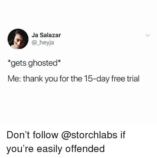 "Thank You, Free, and Trendy: Ja Salazar  @ heyja  ""gets ghosted*  Me: thank you for the 15-day free trial Don't follow @storchlabs if you're easily offended"