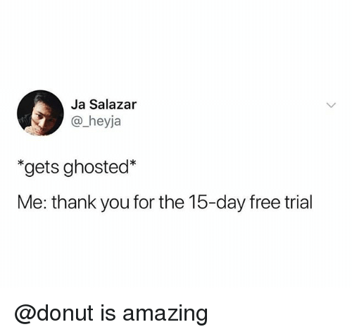 "Thank You, Free, and Amazing: Ja Salazar  @_heyja  ""gets ghosted*  Me: thank you for the 15-day free trial @donut is amazing"