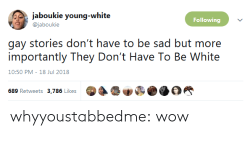 Gif, Target, and Tumblr: jaboukie young-white  Following  @jaboukie  gay stories don't have to be sad but more  importantly They Don't Have To Be White  10:50 PM-18 Jul 2018  689 Retweets 3,786 Likes whyyoustabbedme: wow