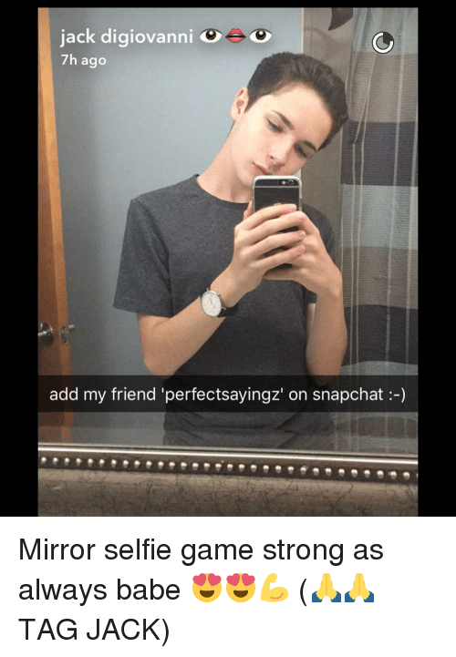 """Memes, Selfie, and Snapchat: jack digiovanni  Oeo  7h ago  add my friend """"perfectsayingz' on snapchat Mirror selfie game strong as always babe 😍😍💪 (🙏🙏 TAG JACK)"""