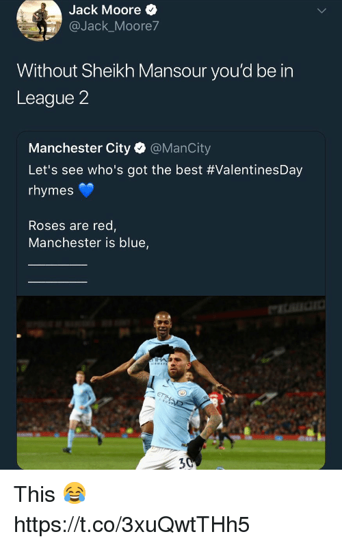 Memes, Best, and Blue: Jack Moore  @Jack.Moore7  Without Sheikh Mansour you'd be in  League 2  Manchester City @ManCity  Let's see who's got the best #ValentinesDay  rhymes  Roses are red,  Manchester is blue,  7  AIRWAY This 😂 https://t.co/3xuQwtTHh5
