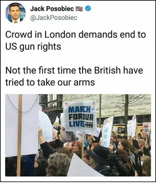 Memes, London, and Time: Jack Posobieco  @JackPosobiec  Crowd in London demands end to  US gun rights  Not the first time the British have  tried to take our arms  MARCH