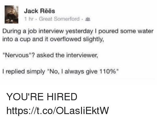 """Andrew Bogut, Funny, and Job Interview: Jack Rees  1 hr . Great Somerford .  During a job interview yesterday I poured some water  into a cup and it overflowed slightly  """"Nervous""""? asked the interviewer  I replied simply """"No, I always give 110%"""" YOU'RE HIRED https://t.co/OLasIiEktW"""