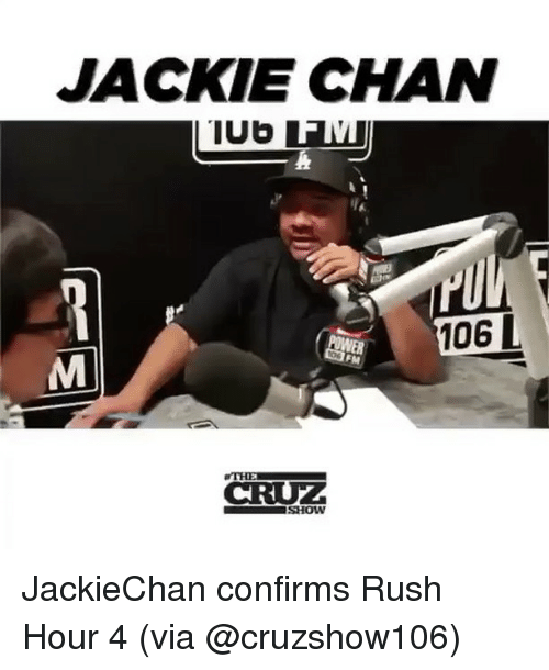 Jackie Chan, Memes, and Rush Hour: JACKIE CHAN  1  106  THE JackieChan confirms Rush Hour 4 (via @cruzshow106)