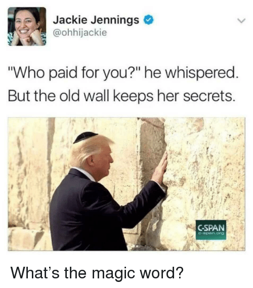 """Magic, Word, and Old: Jackie Jennings  @ohhijackie  Who paid for you?"""" he whispered  But the old wall keeps her secrets  CSPAN  -span.org What's the magic word?"""