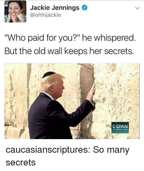 """Tumblr, Blog, and Old: Jackie Jennings  @ohhijackie  """"Who paid for you?"""" he whispered  But the old wall keeps her secrets  CSPAN  -opan.org caucasianscriptures:  So many secrets"""