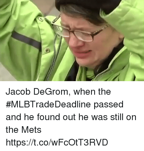 Sports, Mets, and Jacob Degrom: Jacob DeGrom, when the #MLBTradeDeadline passed and he found out he was still on the Mets https://t.co/wFcOtT3RVD