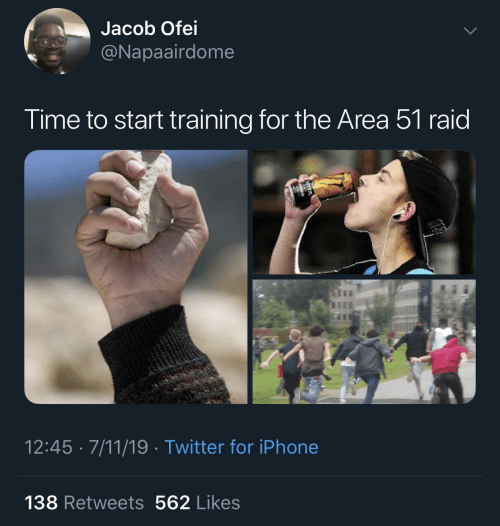 7/11, Iphone, and Twitter: Jacob Ofei  @Napaairdome  Time to start training for the Area 51 raid  12:45 · 7/11/19 · Twitter for iPhone  138 Retweets 562 Likes