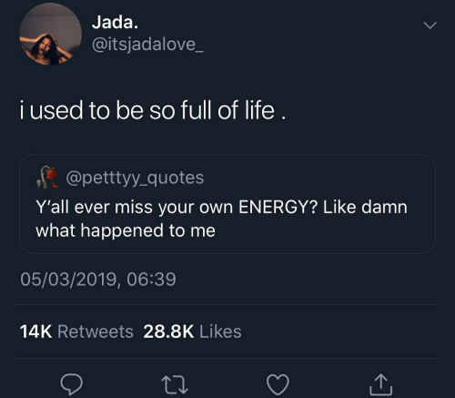 Jada I Used To Be So Full Of Life Yall Ever Miss Your Own Energy