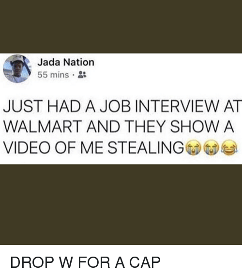 Job Interview, Memes, and Walmart: Jada Nation  55 mins  JUST HAD A JOB INTERVIEW AT  WALMART AND THEY SHOW A  VIDEO OF ME STEALING@@부 DROP W FOR A CAP