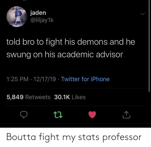 Iphone, Twitter, and Iphone 5: jaden  @liljay1k  told bro to fight his demons and he  Swung on his academic advisor  1:25 PM · 12/17/19 · Twitter for iPhone  5,849 Retweets 30.1K Likes Boutta fight my stats professor