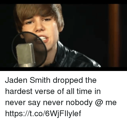 Jaden Smith, Time, and Girl Memes: Jaden Smith dropped the hardest verse of all time in never say never nobody @ me https://t.co/6WjFIlylef