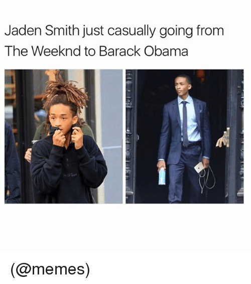 Funny, Jaden Smith, and Meme: Jaden Smith just casually going from  The Weeknd to Barack Obama (@memes)