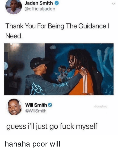 Jaden Smith, Will Smith, and Thank You: Jaden Smith  @officialjaden  Thank You For Being The Guidance l  Need  Will Smith  @WillSmith  drgraylang  guess i'll just go fuck myself hahaha poor will