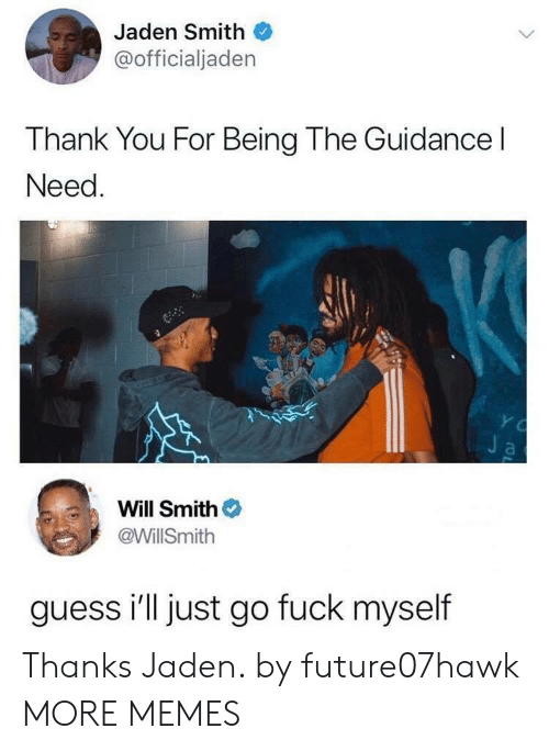 Dank, Jaden Smith, and Memes: Jaden Smith  @officialjaden  Thank You For Being The Guidance l  Need  Will Smith  @WillSmith  guess i'll just go fuck myself Thanks Jaden. by future07hawk MORE MEMES