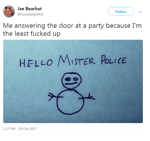 Hello, Party, and Police: Jae Bearhat  @fussybabybitch  Follow  Me answering the door at a party because I'm  the least fucked up  HELLO MISTER POLICE  1:27 PM-20 Oct 2017