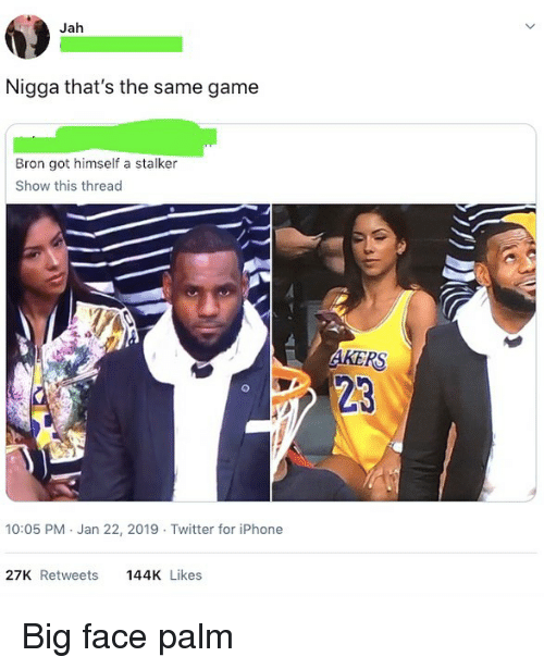Iphone, Sports, and Twitter: Jah  Nigga that's the same game  Bron got himself a stalker  Show this thread  23  10:05 PM Jan 22, 2019 Twitter for iPhone  27K Retweets144K Likes Big face palm