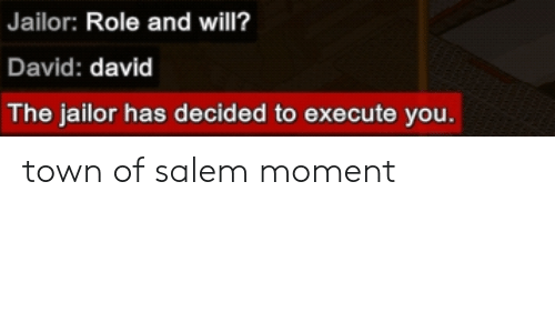 Jailor Role and Will? David David the Jailor Has Decided to