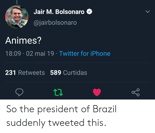 Jair M Bolsonaro Animes 180902 Mai 19 Twitter For Iphone