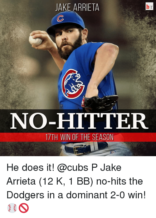 Dodgers, Doe, and Sports: JAKE ARRIETA  NO-HITTER  17TH WIN OF THE SEASON He does it! @cubs P Jake Arrieta (12 K, 1 BB) no-hits the Dodgers in a dominant 2-0 win! ⚾️🚫