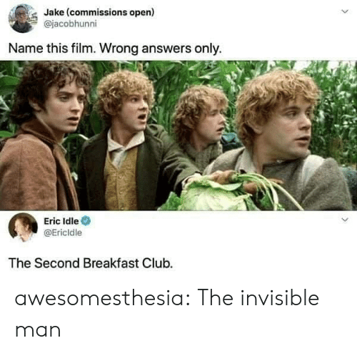 Club, Tumblr, and Blog: Jake (commissions open)  @jacobhunni  Name this film. Wrong answers only.  Eric Idle  @Ericldle  The Second Breakfast Club. awesomesthesia:  The invisible man